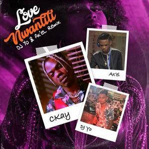LOVE NWANTITI - CKAY feat. DJ YO! & AXEL