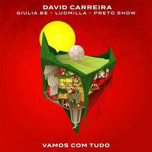 VAMOS COM TUDO - DAVID CARREIRA feat. GIULIA BE, LUDMILLA & PRETO SHOW
