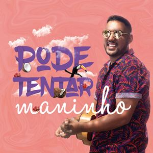 PODE TENTAR - MANINHO