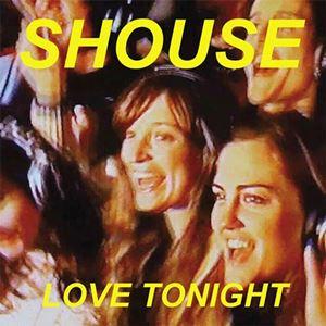 LOVE TONIGHT - SHOUSE