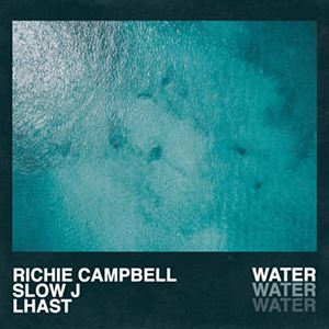 WATER - RICHIE CAMPBELL x SLOW J x LHAST
